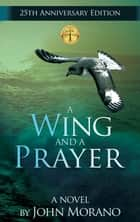 A Wing and a Prayer ebook by John Morano