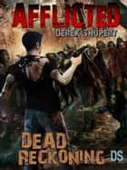 Afflicted: Dead Reckoning ebook by Derek Shupert