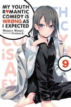 My Youth Romantic Comedy Is Wrong, As I Expected, Vol. 9 (light novel) ebook by Wataru Watari