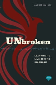Unbroken - Learning to Live Beyond Diagnosis ebook by Alexis Quinn