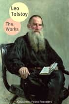 The Works Of Leo Tolstoy ebook by Leo Tolstoy