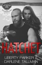 Hatchet - Rebel Guardians MC, #2 eBook by Liberty Parker, Darlene Tallman
