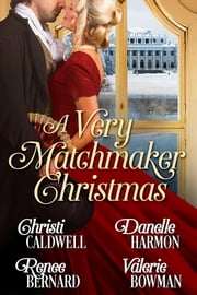 A Very Matchmaker Christmas ebook by Christi Caldwell,Danelle Harmon,Renee Bernard