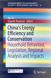 China's Energy Efficiency and Conservation - Household Behaviour, Legislation, Regional Analysis and Impacts ebook by Bin Su,Elspeth Thomson
