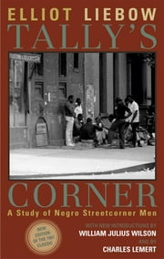 Tally's Corner - A Study of Negro Streetcorner Men ebook by Charles Lemert,Elliot Liebow,William Julius Wilson