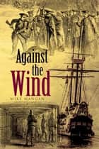 Against the Wind ebook by Mike Mangan