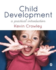 Child Development - A Practical Introduction ebook by Dr. Kevin Crowley