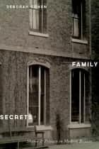 Family Secrets - Shame and Privacy in Modern Britain ebook by Deborah Cohen