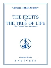 The Fruits of the Tree of Life - The Cabbalistic Tradition ebook by Omraam Mikhaël Aïvanhov