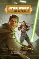 Star Wars: The High Republic: Into the Dark ebook by Claudia Gray