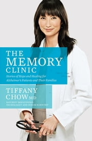 The Memory Clinic - Stories Of Hope And Healing For Alzheimer's Pts And Their Familli ebook by Tiffany Chow, Dr