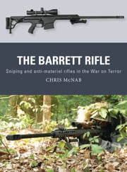 The Barrett Rifle - Sniping and anti-materiel rifles in the War on Terror ebook by Chris McNab,Johnny Shumate,Alan Gilliland