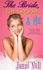 The Bride, The Groom & Me ebook by Janni Nell
