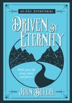 Driven by Eternity - 40-Day Devotional: Make your life count today and forever ebook by John Bevere