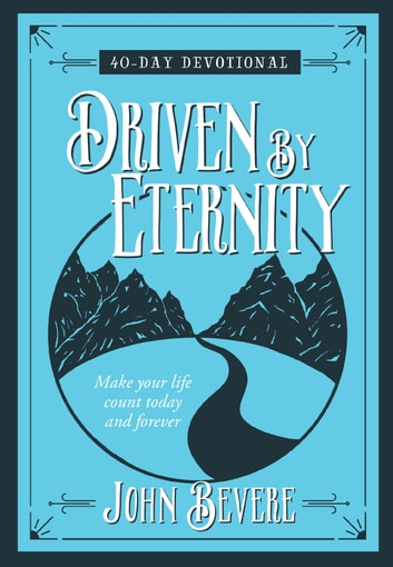 Driven by eternity ebook by john bevere 9781424553631 rakuten kobo driven by eternity 40 day devotional make your life count today and forever fandeluxe Gallery