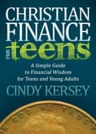 Christian Finance for Teens ebook by Cindy Kersey