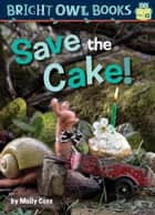 Save the Cake! ebook by Molly Coxe