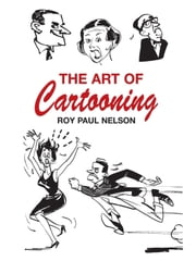 The Art of Cartooning ebook by Roy Paul Nelson