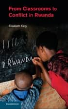 From Classrooms to Conflict in Rwanda ebook by Professor Elisabeth King