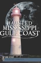 Haunted Mississippi Gulf Coast ebook by Bud Steed