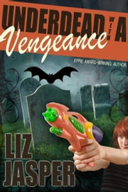 Underdead with a Vengeance ebook by Liz Jasper