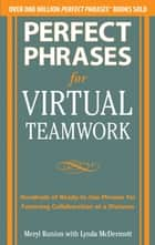 Perfect Phrases for Virtual Teamwork: Hundreds of Ready-to-Use Phrases for Fostering Collaboration at a Distance ebook by Meryl Runion, Lynda McDermott