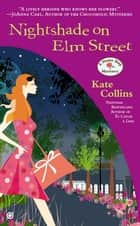 Nightshade on Elm Street - A Flower Shop Mystery ebook by Kate Collins