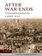 After War Ends ebook by Larry May