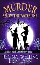 Murder Below the Waterline ebook by ReGina Welling, Erin Lynn