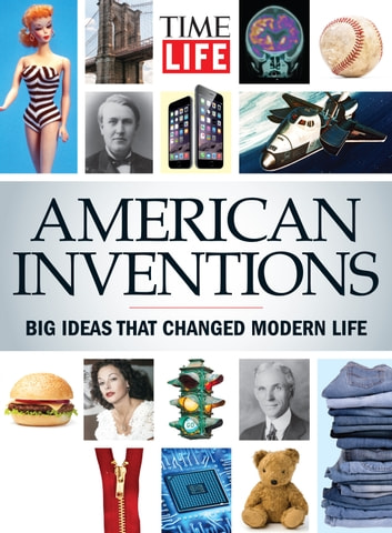 TIME-LIFE American Inventions - Big Ideas That Changed Modern Life ebook by The Editors of TIME-LIFE