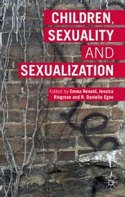 Children, Sexuality and Sexualization ebook by Dr Emma Renold,Jessica Ringrose,R. Danielle Egan