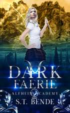 Dark Faerie (Alfheim Academy: Book Two) ebook by S.T. Bende