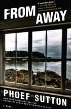 From Away - A Novel ebook by Phoef Sutton