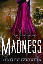 Madness - My Cursed Superhero Life, #2 ebook by Jessica Sorensen