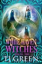 White Haven Witches: Books 1 -3 Haven Witches ebook by TJ Green