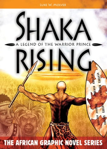 Shaka Rising - A Legend of the Warrior Prince eBook by Luke W. Molver