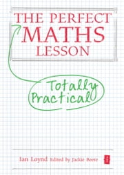 The Perfect Maths Lesson ebook by Ian Loynd,Jackie Beere