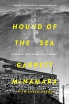 Hound of the Sea - Wild Man. Wild Waves. Wild Wisdom. ebook by Garrett McNamara, Karen Karbo