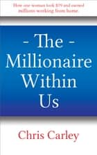 The Millionaire Within Us ebook by Chris Carley