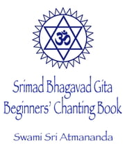 Srimad Bhagavad Gita: Beginners' Chanting Book ebook by Swami Sri Atmananda