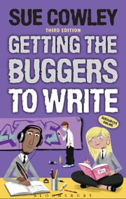 Getting the Buggers to Write ebook by Sue Cowley