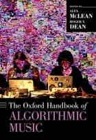 The Oxford Handbook of Algorithmic Music ebook by Alex McLean, Roger T. Dean