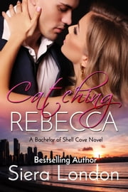 Catching Rebecca - The Bachelors of Shell Cove, #3 ebook by Siera London