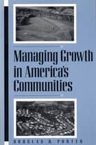 Managing Growth in America's Communities ebook by Douglas R. Porter