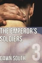 The Emperor's Soldiers (The Emperor's Man) ebook by Dawn South
