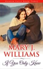 If You Only Knew - Harper Falls, #3 ebook by Mary J. Williams