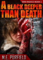 A Black Deeper Than Death (Tenebrous Chronicles/Miki Radicci Book 1) ebook by M.E. Purfield
