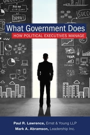 What Government Does - How Political Executives Manage ebook by Mark A. Abramson,Paul Lawrence