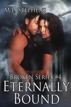 Eternally Bound (Broken Series #4) - Broken Series, #4 ebook by M. L. Stephens