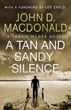 A Tan and Sandy Silence: Introduction by Lee Child - Travis McGee, No.13 ebook by John D MacDonald